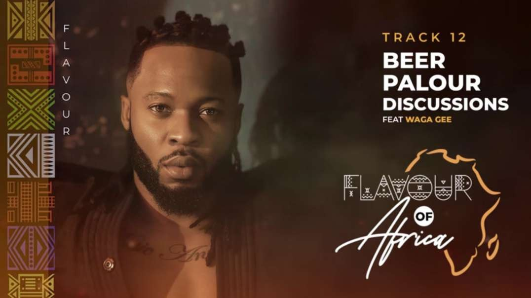 Flavour - Beer Parlor Discussions feat. Waga Gee